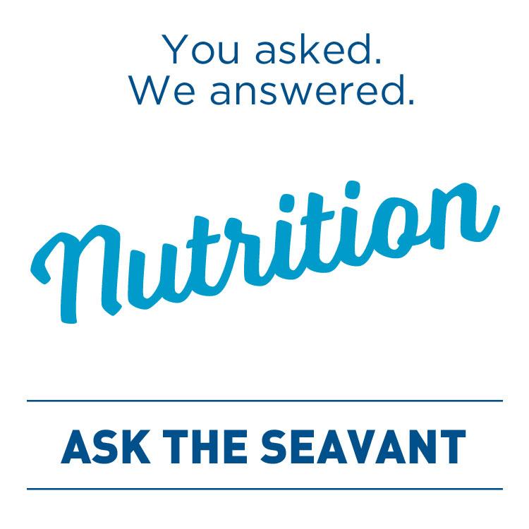 Ask the Seavant - Nutrition