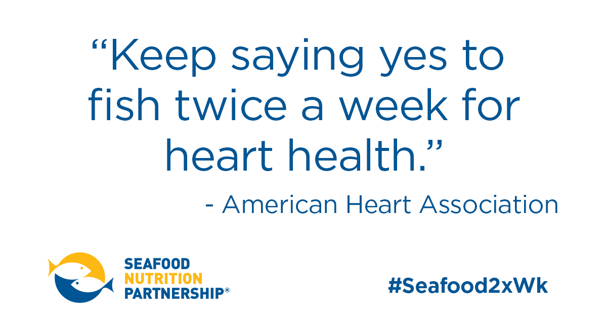 "American Heart Association says to ""Keep saying yes to fish twice a week for heart health."""